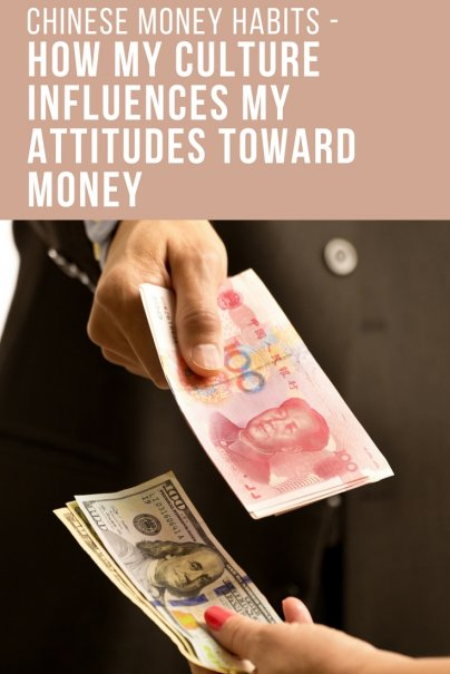 Chinese Money Habits - How My Culture Influences My Attitudes Toward Money