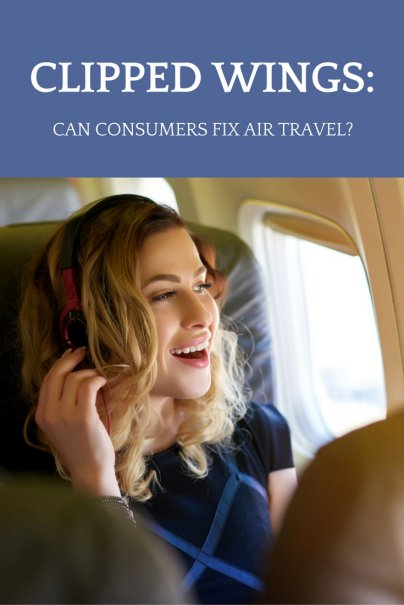 Clipped Wings: Can Consumers Fix Air Travel?
