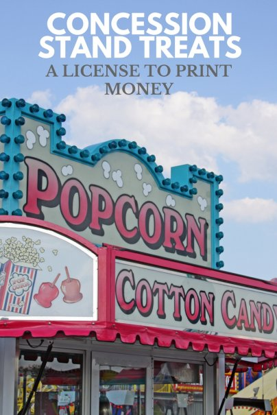 Concession stand treats – a license to print money.