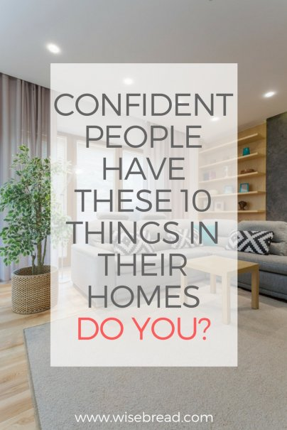 Confident People Have These 10 Things in Their Homes — Do You?