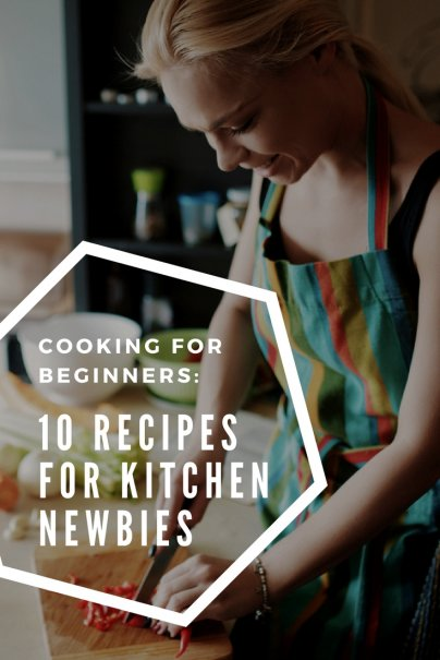 Cooking for Beginners: 10 Recipes for Kitchen Newbies