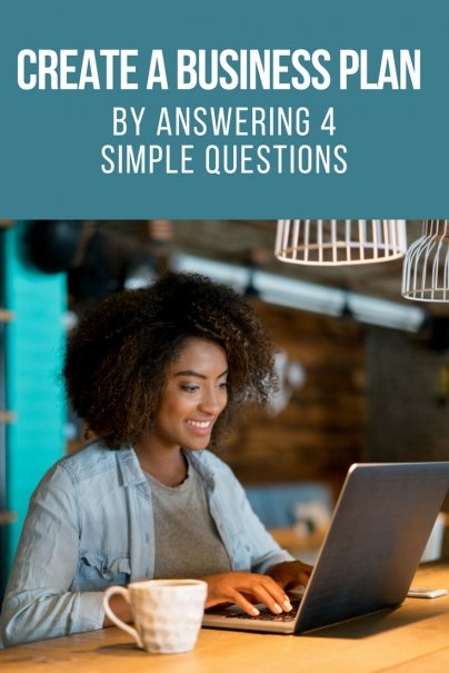 Create a Business Plan by Answering 4 Simple Questions