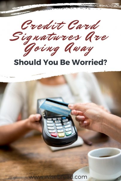Credit Card Signatures Are Going Away — Should You Be Worried?