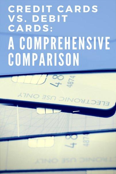 Credit Cards vs. Debit Cards: A Comprehensive Comparison