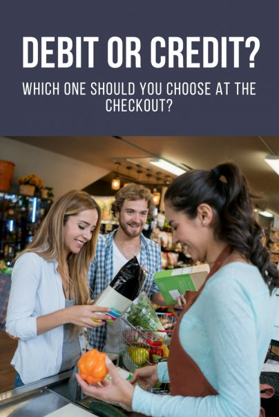 Debit Or Credit? Which One Should You Choose At The Checkout?