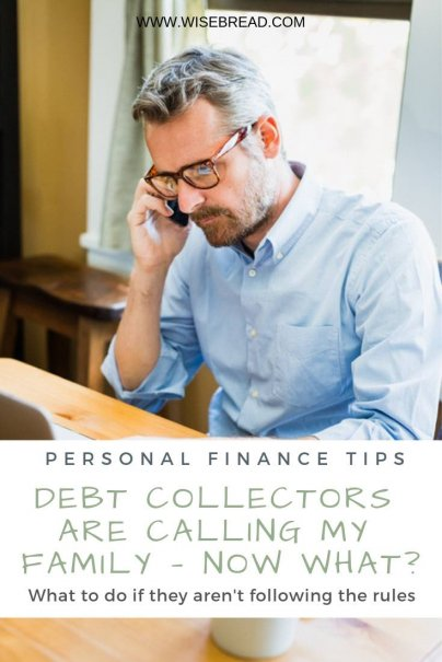 Debt Collectors Are Calling My Family — Now What?