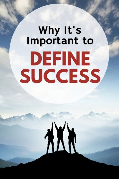 Defining Success: If You Don't Know What You Want, You Won't Know When You've Gotten It