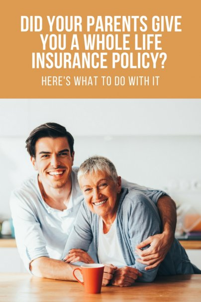Did Your Parents Give You a Whole Life Insurance Policy? Heres What to Do With It.