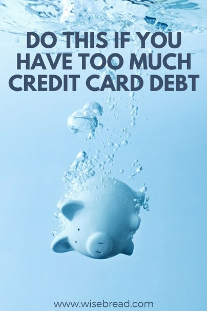 Do This If You Have Too Much Credit Card Debt