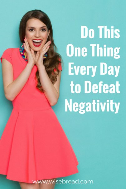 Do This One Thing Every Day to Defeat Negativity