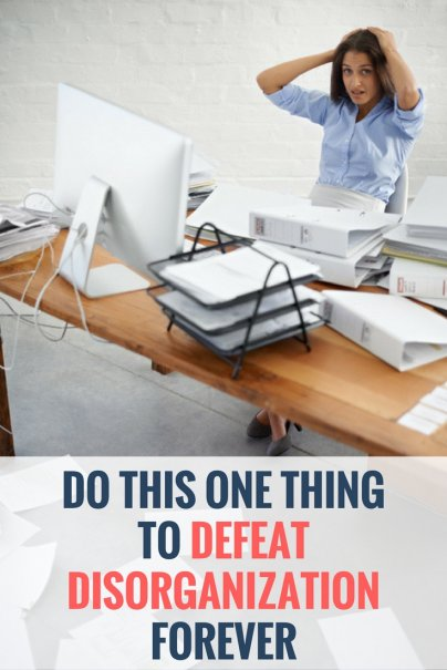 Do This One Thing to Defeat Disorganization Forever
