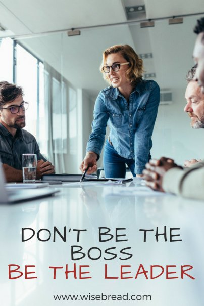 Don't Be The Boss--Be The Leader