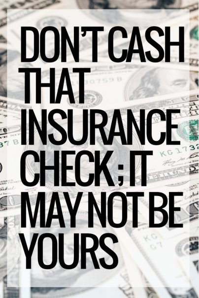 Don't Cash That Insurance Check; It May Not Be Yours