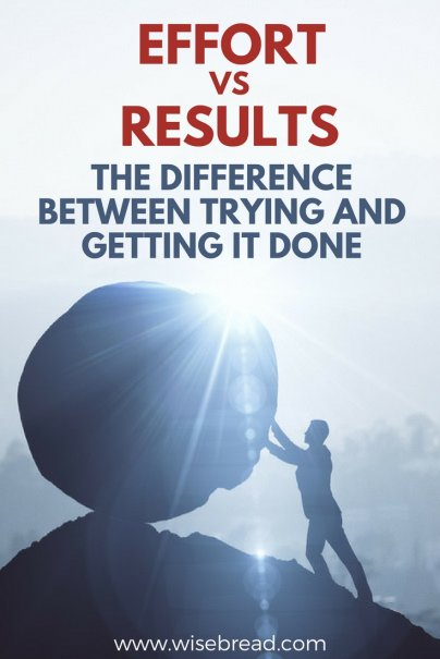 Effort vs. Results: The Difference Between Trying and Getting It Done