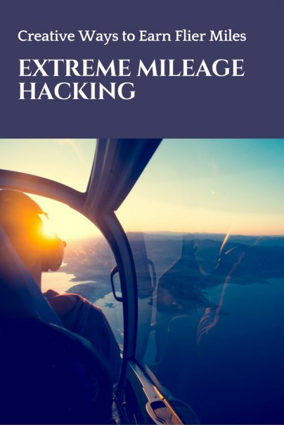 Extreme Mileage Hacking: Creative Ways to Earn Flier Miles