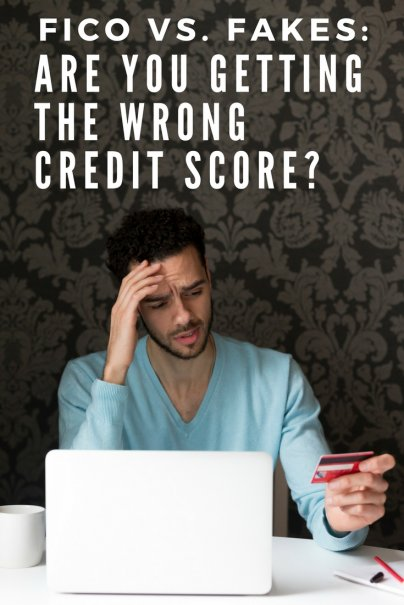 FICO vs. Fakes: Are You Getting the Wrong Credit Score?