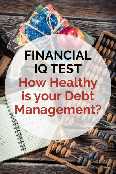 FINANCIAL IQ TEST: How Healthy is your Debt Management?