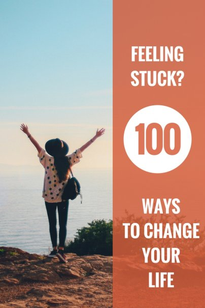 Feeling Stuck? 100 Ways to Change Your Life