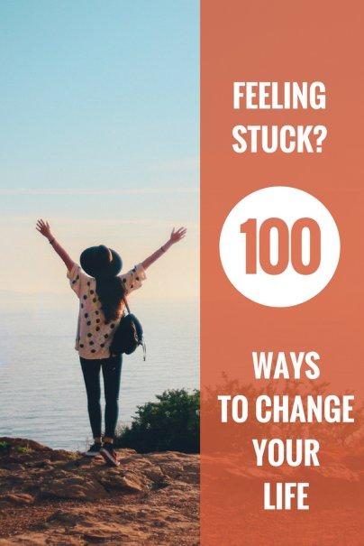Feeling Stuck? 100 Ways to Change Your Life