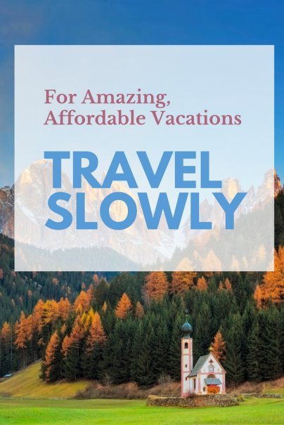 For Amazing, Affordable Vacations, Travel Slowly