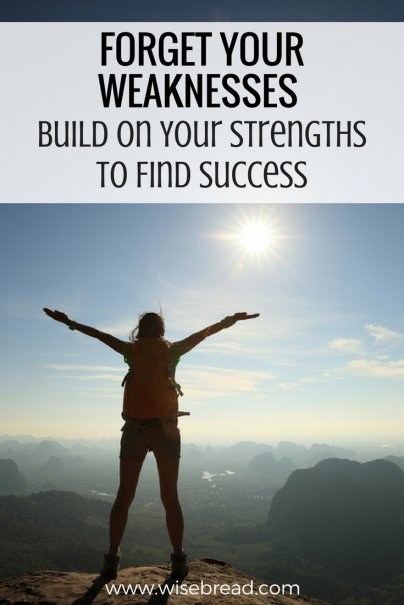 Forget Your Weaknesses and Build on Your Strengths to Find Success