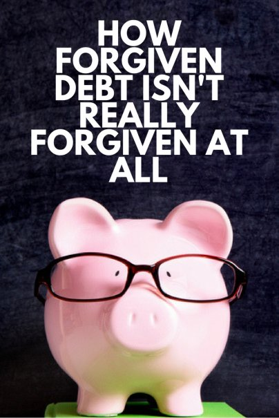 Forgiven Debt Isn't Really Forgiven At All