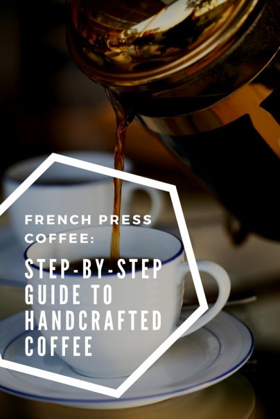 French Press Coffee Step By Step Guide To Handcrafted Coffee