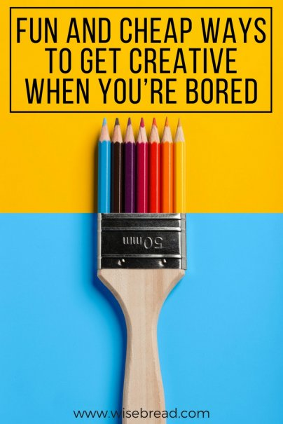 Fun and Cheap Ways to Get Creative When You're Bored