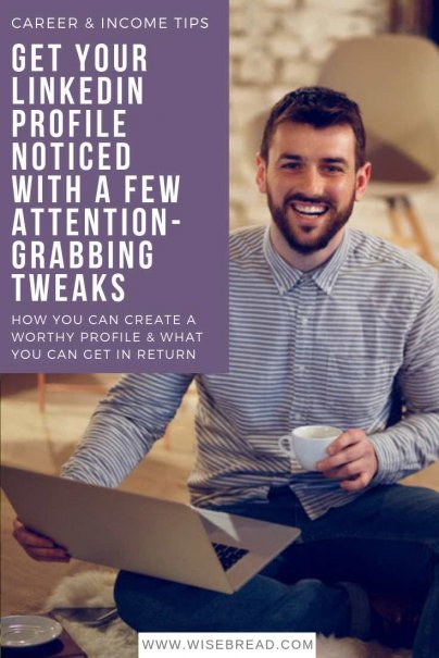 Get Your LinkedIn Profile Noticed With a Few Attention-Grabbing Tweaks