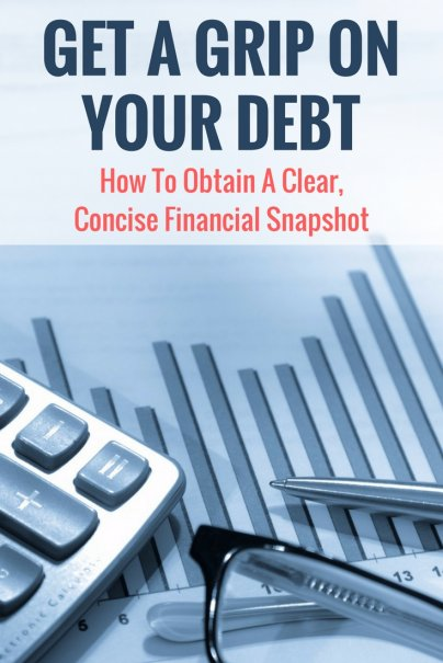 Get a Grip on Your Debt: How to Obtain a Clear, Concise Financial Snapshot