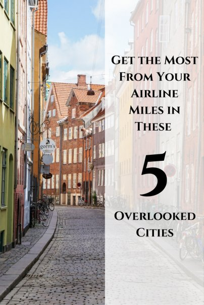 Get the Most From Your Airline Miles in These 5 Overlooked Cities