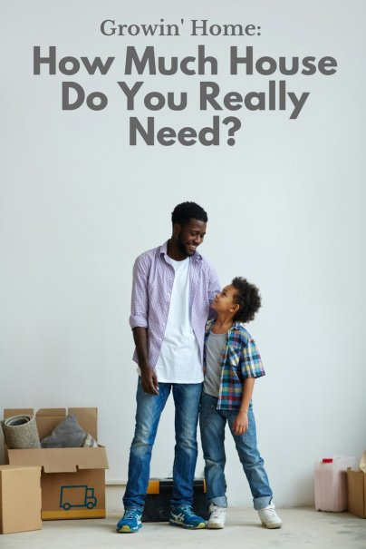 Growin Home: How Much House Do You Really Need?