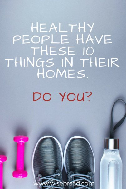 Healthy People Have These 10 Things in Their Homes — Do You?