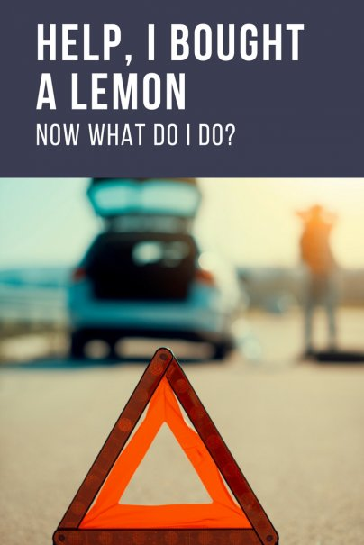 Help, I Bought a Lemon Now What Do I Do?