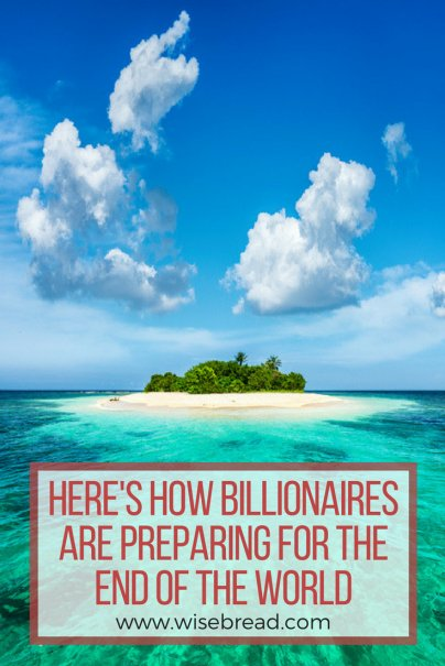 Here's How Billionaires Are Preparing for the End of the World