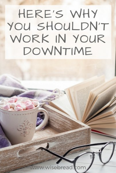 Here's Why You Shouldn't Work in Your Downtime