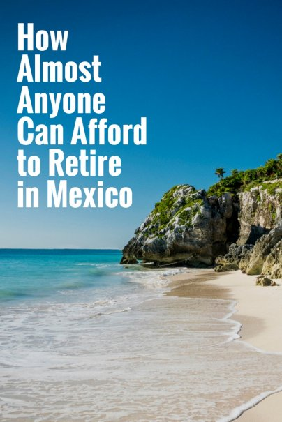 How Almost Anyone Can Afford to Retire in Mexico