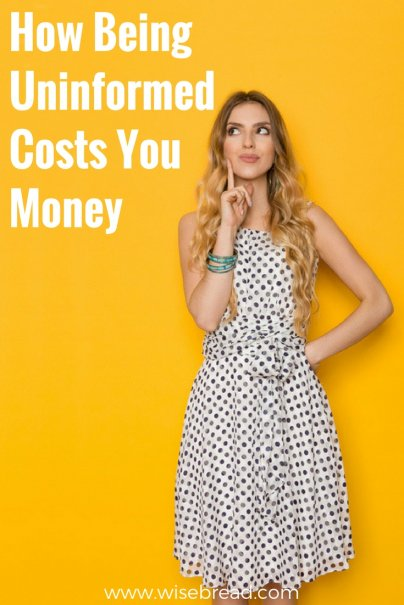 How Being Uninformed Costs You Money