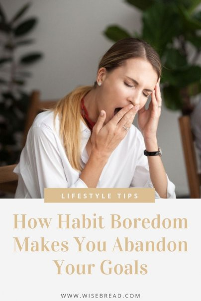 Are you trying to start a new habit? Here's what you need to know about how habit boredom can create setbacks with your goals, just when you think you're finally on your the track to reaching them. | #organization #habits #goals