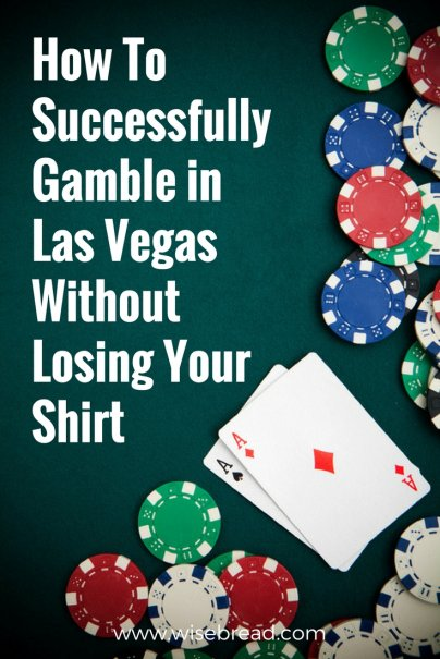 How I Successfully Gambled in Las Vegas Without Losing My Shirt