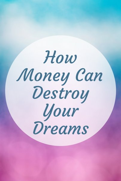 How Money Can Destroy Your Dreams