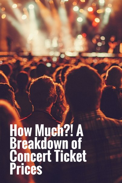 How Much?! A Breakdown of Concert Ticket Prices