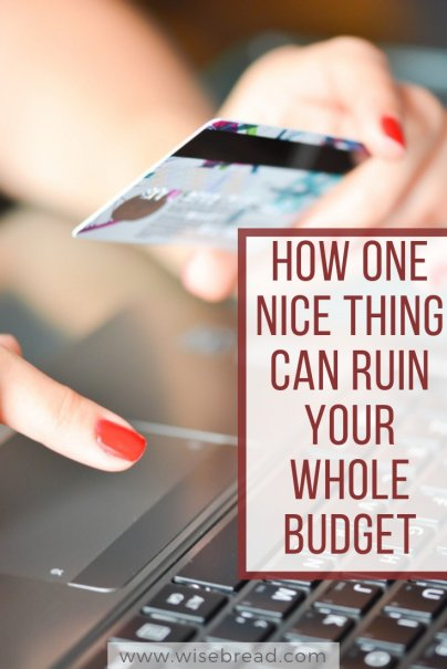 How One Nice Thing Can Ruin Your Whole Budget