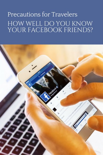 How Well Do You Know Your Facebook Friends? Precautions for Travelers