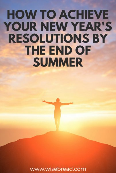 How to Achieve Your New Year's Resolutions by the End of Summer
