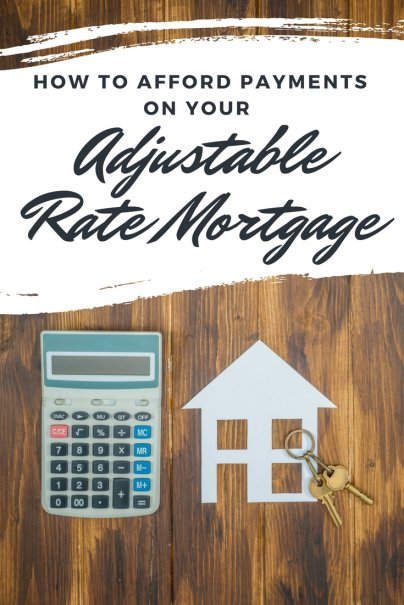 How to Afford Payments on Your Adjustable Rate Mortgage