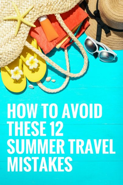 How to Avoid These 12 Summer Travel Mistakes