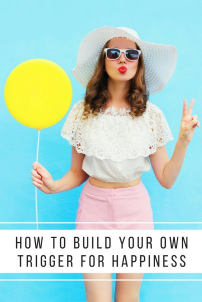 How to Build Your Own Trigger for Happiness