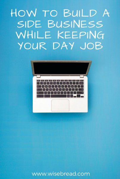How to Build a Side Business While Keeping Your Day Job