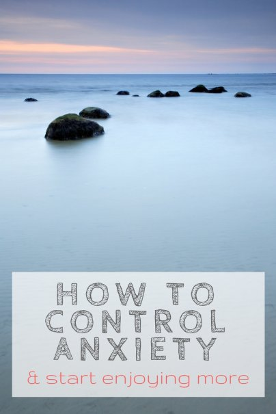 How to Control Anxiety and Start Enjoying More